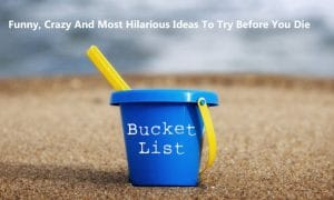 funny bucket list ideas